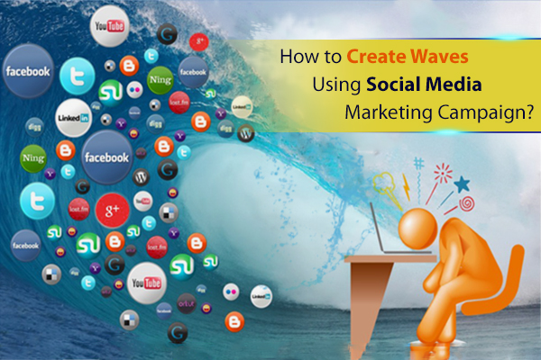 How to Create Waves Using Social Media Marketing Campaign?